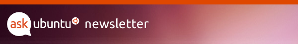 Ask Ubuntu Weekly Newsletter