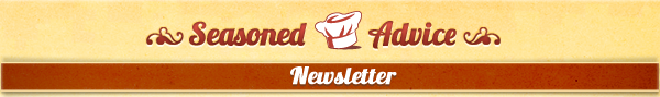 Seasoned Advice Weekly Newsletter