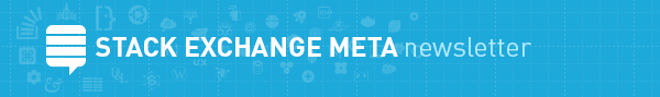 Meta Stack Exchange Weekly Newsletter